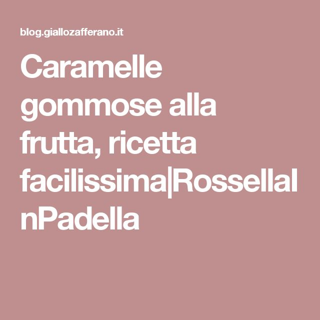 Caramelle gommose alla frutta, ricetta facilissima RossellaInPadella