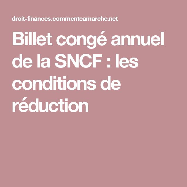 Billet congé annuel de la SNCF : les conditions de réduction