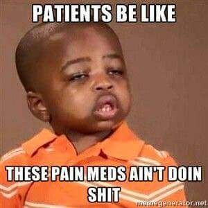 Patients be like, these pain meds ain't doing shit - Funny and Hilarious Medical Pictures