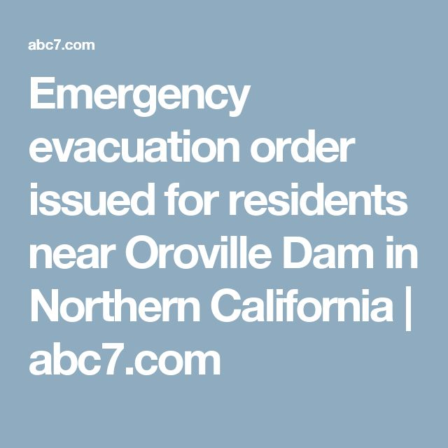 Emergency evacuation order issued for residents near Oroville Dam in Northern California | abc7.com