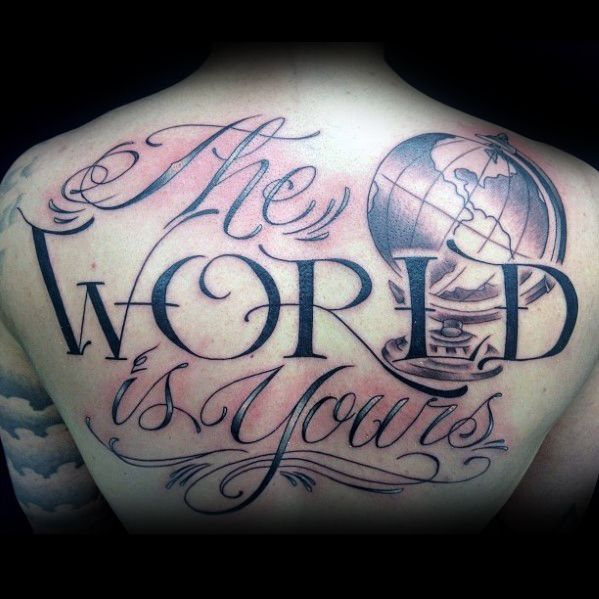 17 best images about tattoos for men on pinterest tattoo for The world is yours tattoo