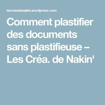 Comment plastifier des documents sans plastifieuse – Les Créa. de Nakin'