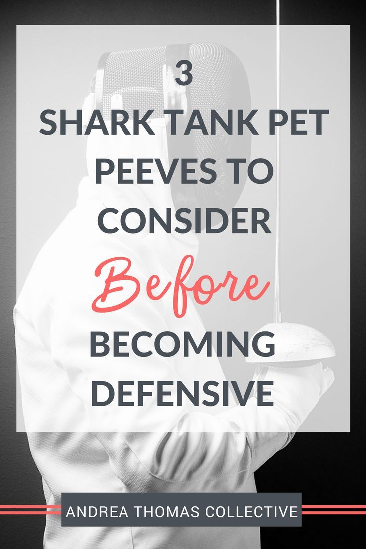3 Shark Tank Pet Peeves To Consider Before Becoming Defensive – Andrea Thomas Collective