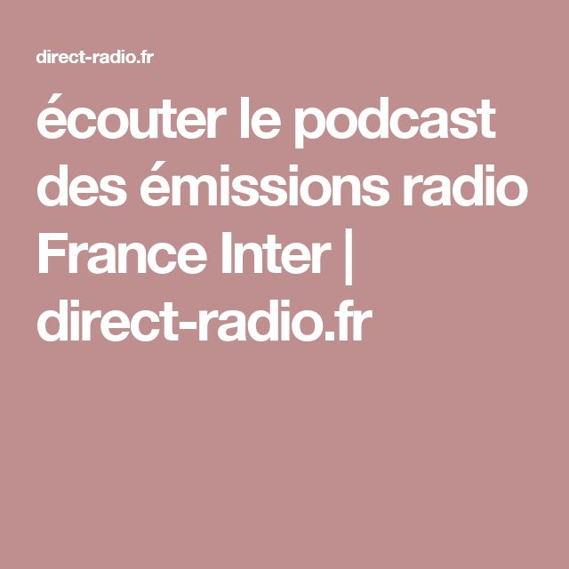 écouter le podcast des émissions radio France Inter | direct-radio.fr