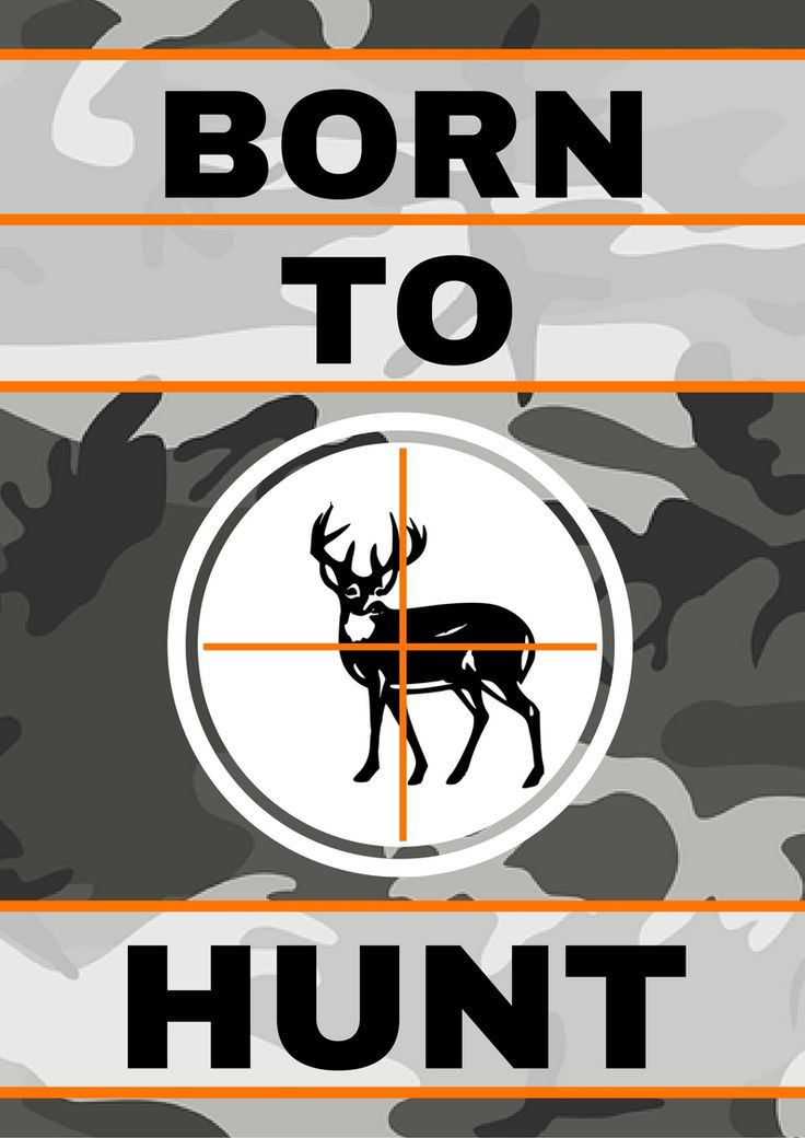 Hunting Printables   Born To Hunt - Make Your Favorite Hunter Happy With This Printable