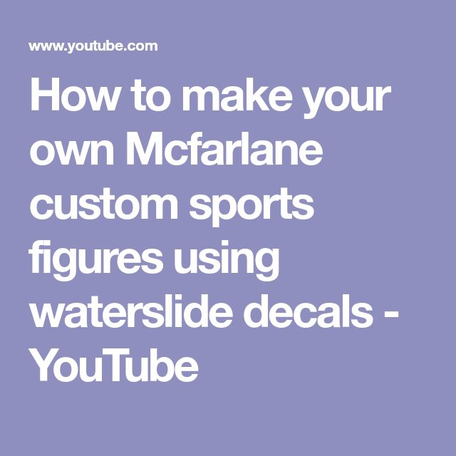 How to make your own Mcfarlane custom sports figures using waterslide decals - YouTube