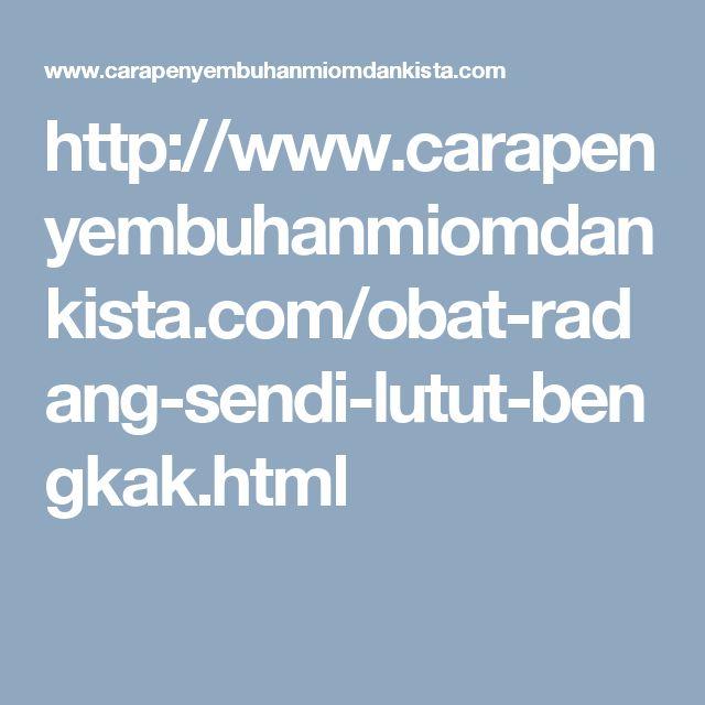 http://www.carapenyembuhanmiomdankista.com/obat-radang-sendi-lutut-bengkak.html