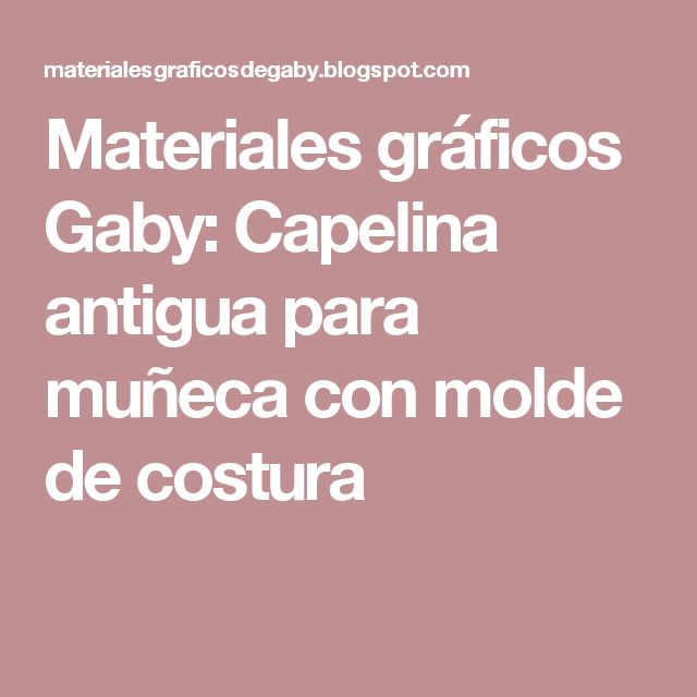 Materiales gráficos Gaby: Capelina antigua para muñeca con molde de costura