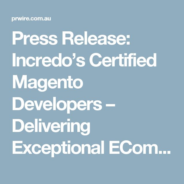 Press Release: Incredo's Certified Magento Developers – Delivering Exceptional ECommerce Solutions