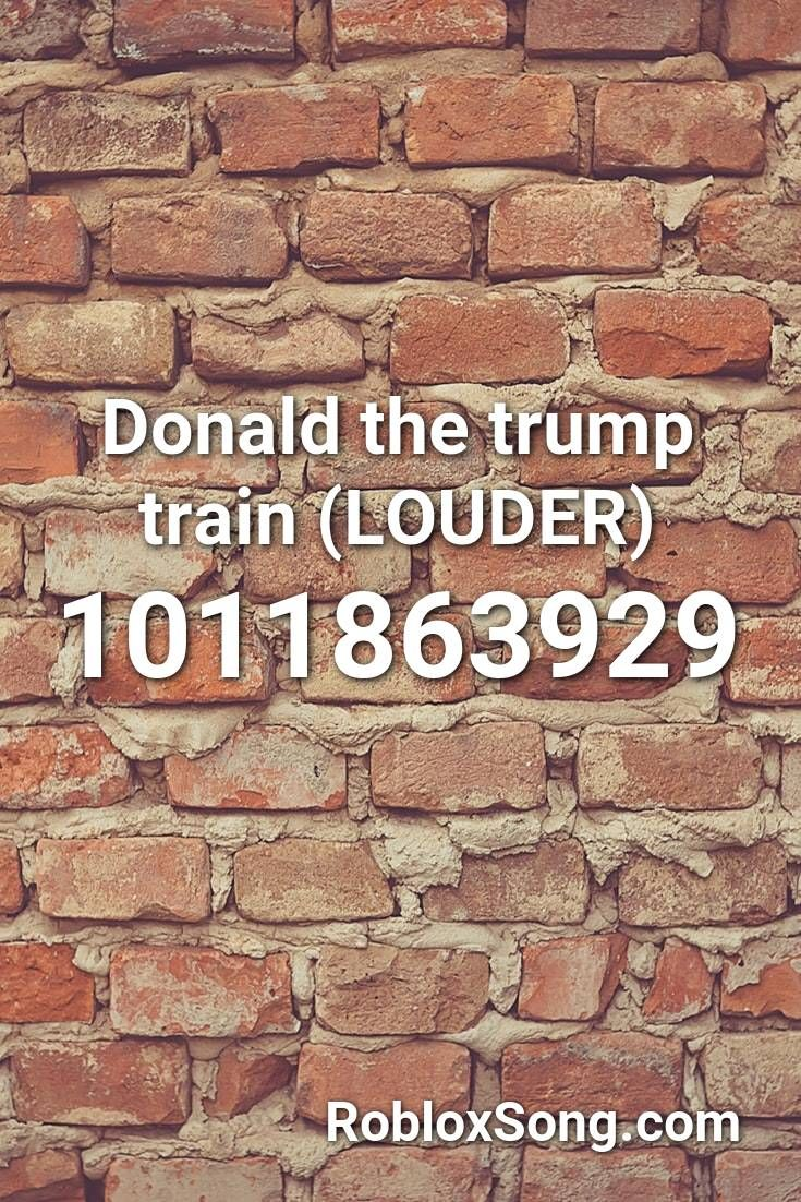Donald The Trump Train Louder Roblox Id Roblox Music Codes In