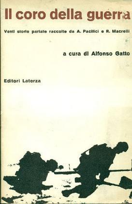 GATTO Alfonso (a cura di) (Salerno 1909 - Capalbio 1976) Il coro della guerra Bari, Laterza, (Libri del Tempo), 1963.