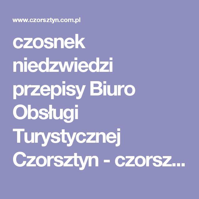 czosnek niedzwiedzi przepisy Biuro Obsługi Turystycznej Czorsztyn - czorsztyn.com.pl