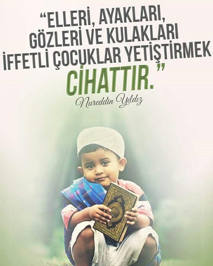 """""""Elleri, ayakları, gözleri ve kulakları iffetli çocuklar yetiştirmek cihattır."""" [Nureddin Yıldız] #çocuk #el #ayak #göz #kulak #iffet #yetiş #cihat #islam #müslüman #çocuklar #hayırlıcumalar #söz #nurettinyıldız #nureddinyıldız #ilmisuffa"""