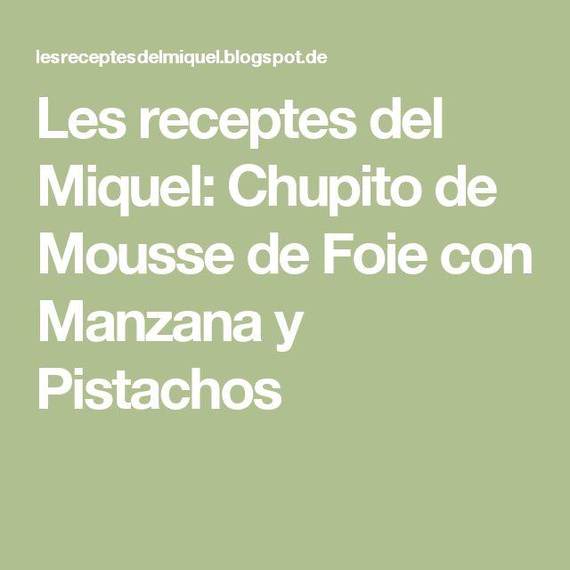 Les receptes del Miquel: Chupito  de Mousse de Foie con Manzana y Pistachos