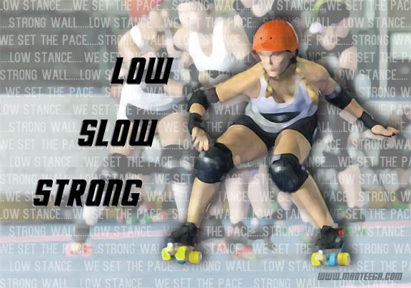 Low, Slow, Strong -- a roller derby mantra for success in blocking