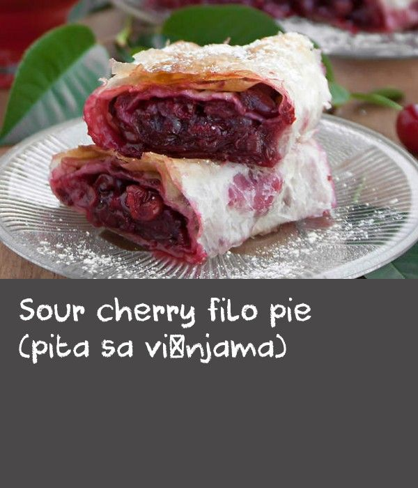 Sour cherry filo pie (pita sa višnjama)   Where I come from, cherry pies are made with filo pastry and sour cherries. During cherry-picking season, my family always makes one to eat after pitting all the cherries, our fingers and clothes stained with the juices. If you ask me, the best sour cherries for this pie are a bit sweeter, but still tangy. However, any sour cherry, including frozen, can be used. You can also substitute other fruits, such as apple, which I grate and combine with…