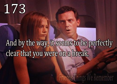 """Friends #173 - """"And by the way, it seems to be perfectly clear that you were on a break."""""""