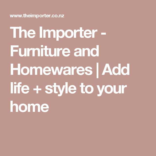 The Importer - Furniture and Homewares   Add life + style to your home