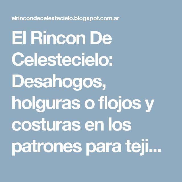 El Rincon De Celestecielo: Desahogos, holguras o flojos y costuras en los patrones para tejido plano
