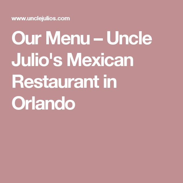 Our Menu – Uncle Julio's Mexican Restaurant in Orlando