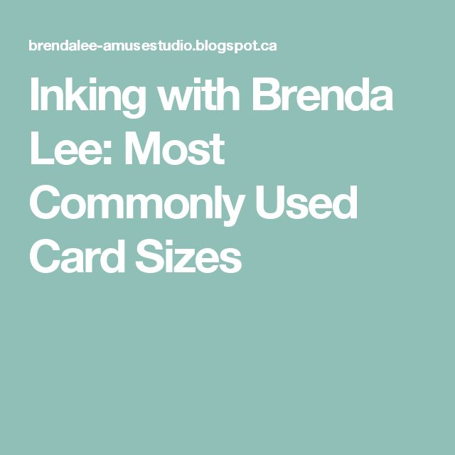 Inking with Brenda Lee: Most Commonly Used Card Sizes