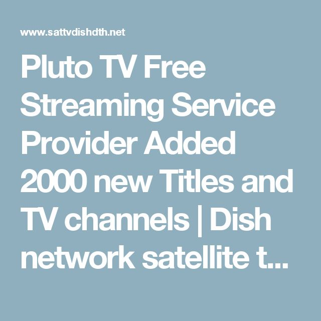 Pluto TV Free Streaming Service Provider Added 2000 new Titles and TV channels | Dish network satellite television dth ipTV internet TV news