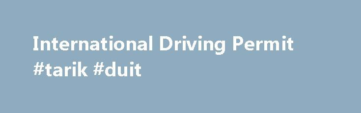 International Driving Permit #tarik #duit http://internet.remmont.com/international-driving-permit-tarik-duit/  International Driving Permit Planning on driving during your next holiday? Lucky you But before you can go cruising down Route 66, you may need an International Driving Permit available for just 5.50 from the Post Office. What s an International Driving Permit? The International Driving Permit (is often called an IDP). Once you ve got […]