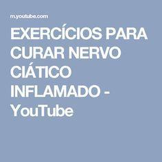 EXERCÍCIOS PARA CURAR NERVO CIÁTICO INFLAMADO - YouTube