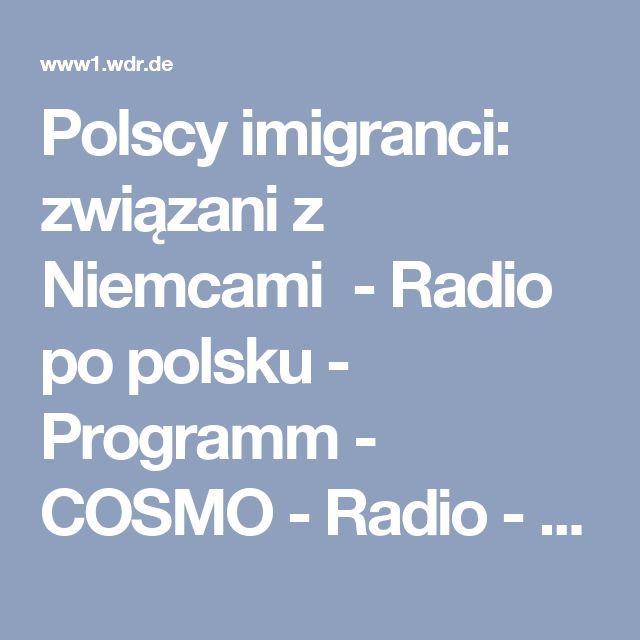 Polscy imigranci: związani z Niemcami - Radio po polsku - Programm - COSMO - Radio - WDR