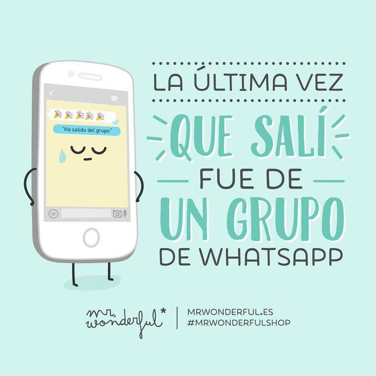 La última vez que salí fue de un grupo de whatsapp Mr Wonderful