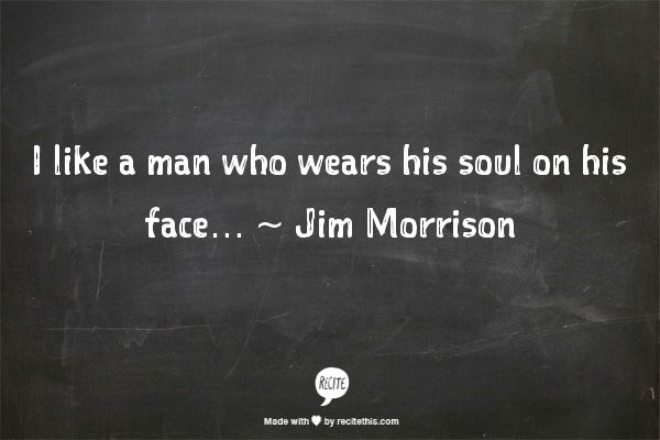 I've heard of wearing your heart on hour sleeve, but never your soul on your face...it works, I guess.