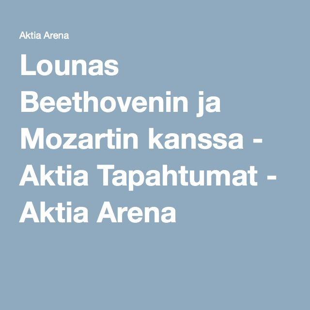 Lounas Beethovenin ja Mozartin kanssa - Aktia Tapahtumat - Aktia Arena