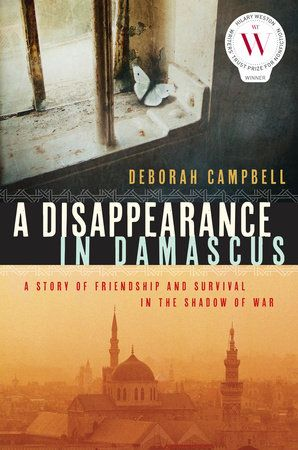 A Disappearance in Damascus by Deborah Campbell, recipient of the 2017 Hubert Evans Non-Fiction Prize