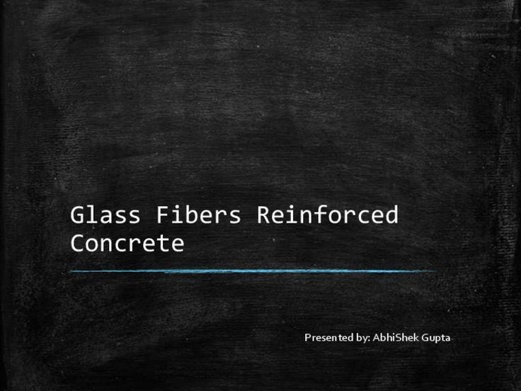 Glass Fibers Reinforced Concrete Presented by: AbhiShek Gupta