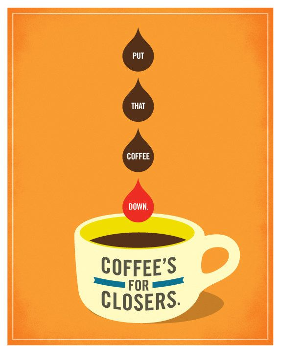 Glengarry Glen Ross - Put That Coffee Down. Coffee's For Closers. Mini Poster. $15.00, via Etsy. Amy McAdams Design