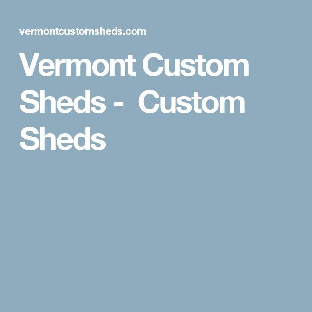 Vermont Custom Sheds - Custom Sheds