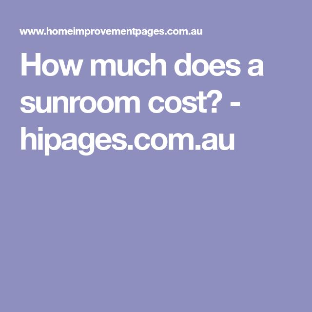 How much does a sunroom cost? - hipages.com.au