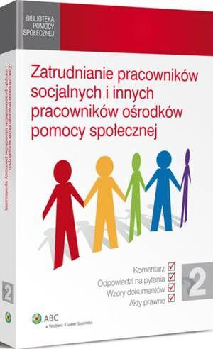 Zatrudnianie pracowników socjalnych i innych pracowników ośrodków pomocy społecznej / Magdalena Januszewska [et al.]