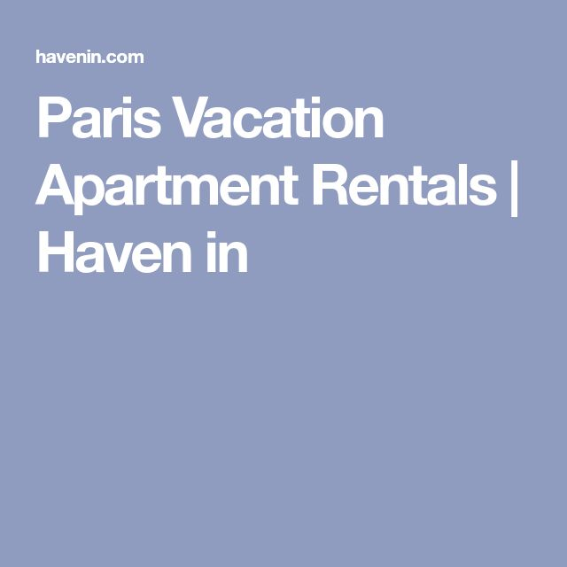 Paris Vacation Apartment Rentals | Haven in