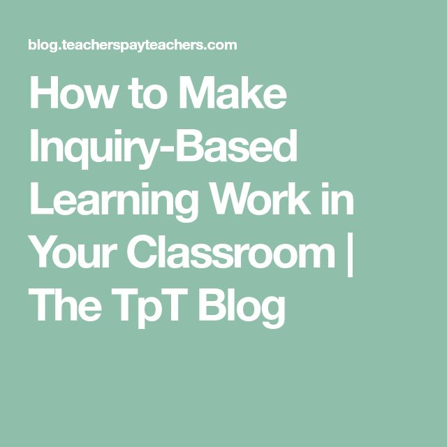 best inquiry based learning ideas what is  how to make inquiry based learning work in your classroom
