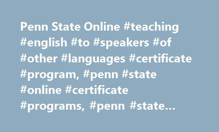 Penn State Online #teaching #english #to #speakers #of #other #languages #certificate #program, #penn #state #online #certificate #programs, #penn #state #world #campus http://kitchens.remmont.com/penn-state-online-teaching-english-to-speakers-of-other-languages-certificate-program-penn-state-online-certificate-programs-penn-state-world-campus/  # Graduate Certificate in Teaching English to Speakers of Other Languages TESOL — Teach English at Home or Abroad Nations and economies are becoming…