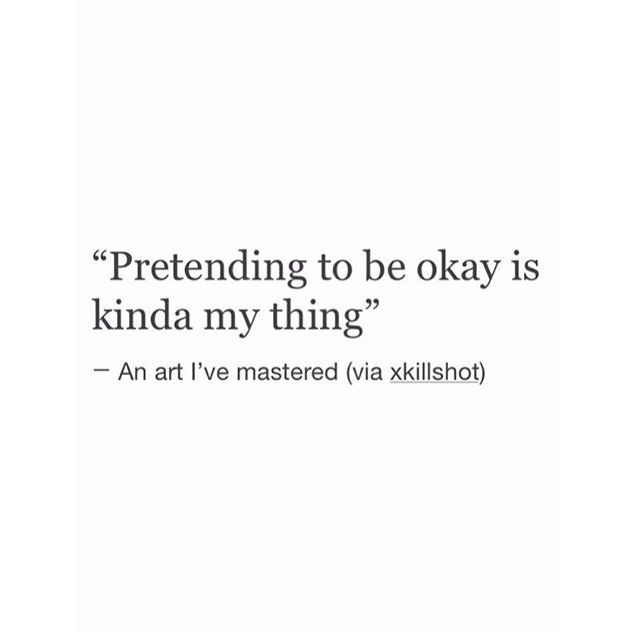mastered the art of pretending to be ok