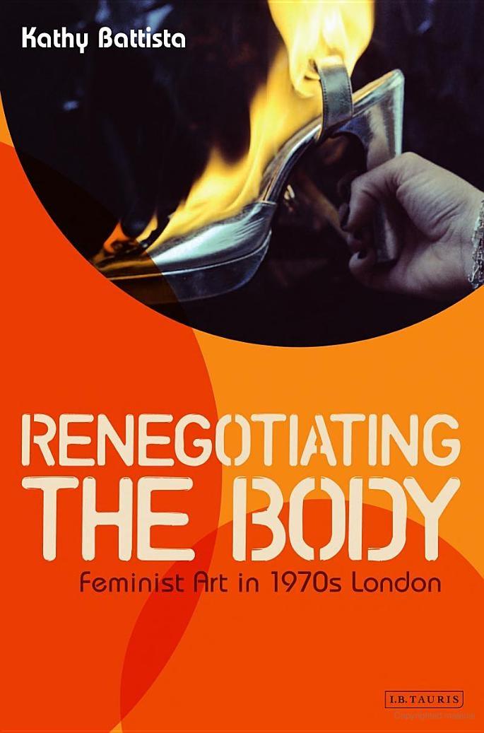Renegotiating the Body: Feminist Art in 1970s London.  N 72 F45 B38 2013