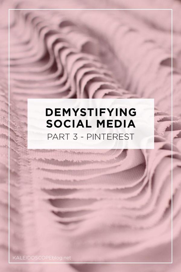 Demystifying Social Media Part 3 Pinterest Kaleidoscope Blog