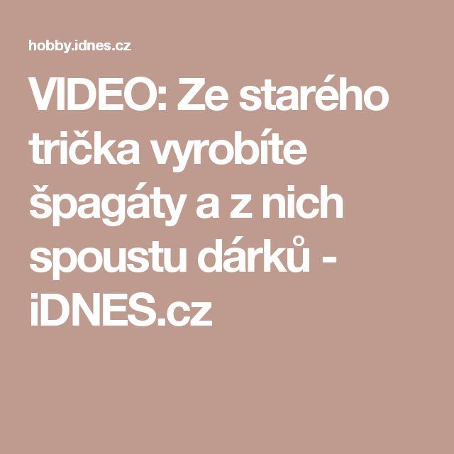 VIDEO: Ze starého trička vyrobíte špagáty a z nich spoustu dárků  - iDNES.cz