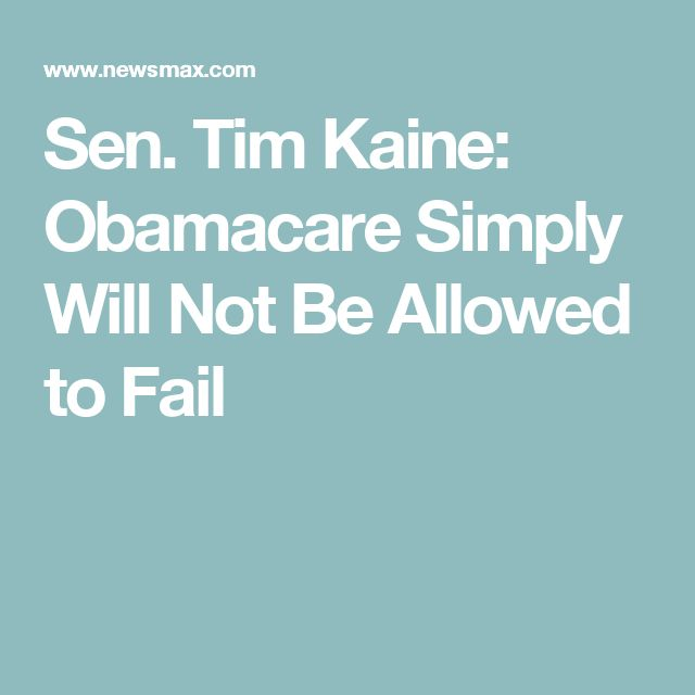 Sen. Tim Kaine: Obamacare Simply Will Not Be Allowed to Fail