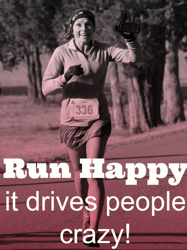 .This is so true!  Run Happy it drives people crazy!
