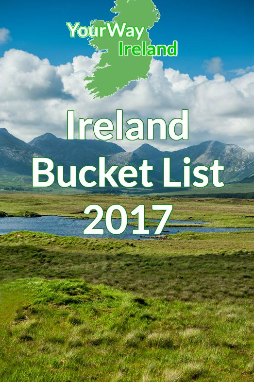 http://yourwayireland.com/what-to-see-in-ireland-bucket-list/  How many are on your Ireland itinerary for 2017?