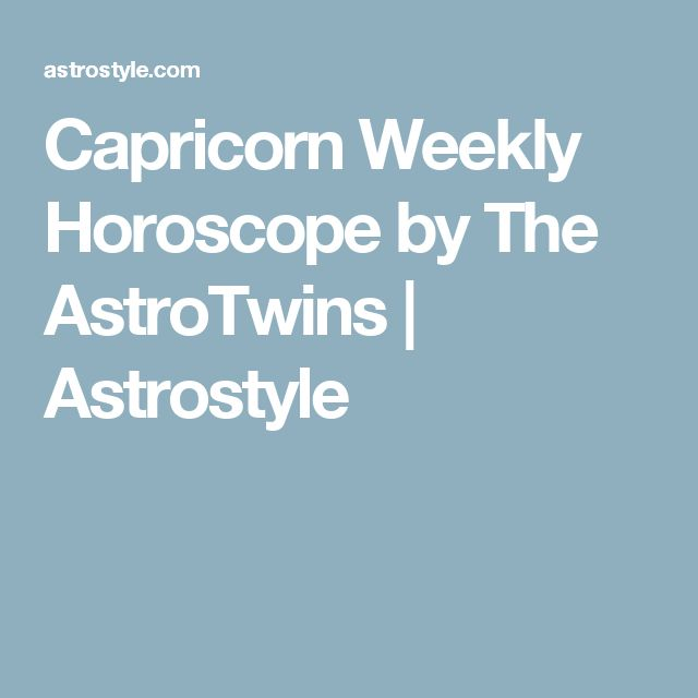 Capricorn Weekly Horoscope by The AstroTwins | Astrostyle