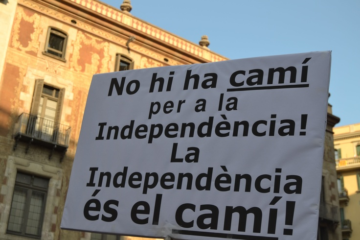No hi ha camí per a la independència! La Independència és el camí!